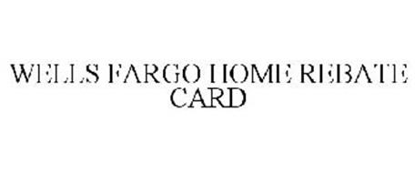 WELLS FARGO HOME REBATE CARD