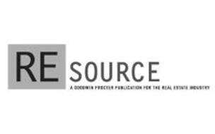 RESOURCE A GOODWIN PROCTER PUBLICATION FOR THE REAL ESTATE INDUSTRY