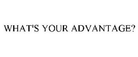 WHAT'S YOUR ADVANTAGE?