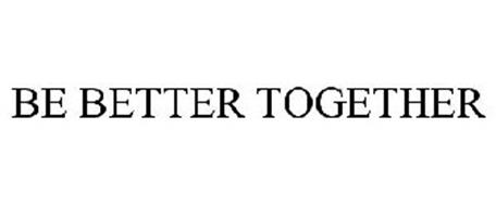 BE BETTER TOGETHER