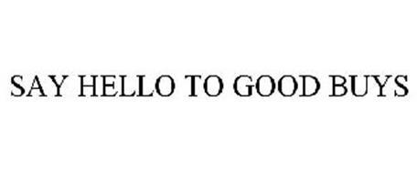 SAY HELLO TO GOOD BUYS