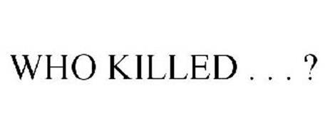 WHO KILLED . . . ?