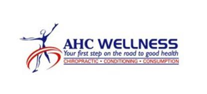 AHC WELLNESS YOUR FIRST STEP ON THE ROAD TO GOOD HEALTH CHIROPRACTIC · CONDITIONING · CONSUMPTION