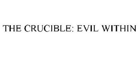 THE CRUCIBLE: EVIL WITHIN