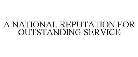 A NATIONAL REPUTATION FOR OUTSTANDING SERVICE