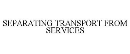 SEPARATING TRANSPORT FROM SERVICES
