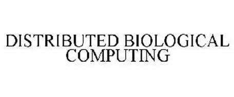 DISTRIBUTED BIOLOGICAL COMPUTING