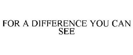 FOR A DIFFERENCE YOU CAN SEE