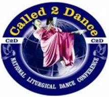 CALLED 2 DANCE C2D NATIONAL LITURGICAL DANCE CONFERENCE
