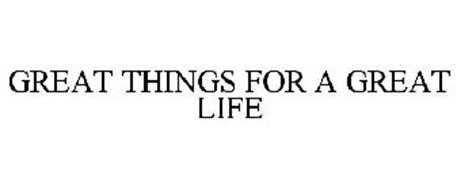 GREAT THINGS FOR A GREAT LIFE