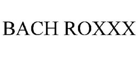 BACH ROXXX