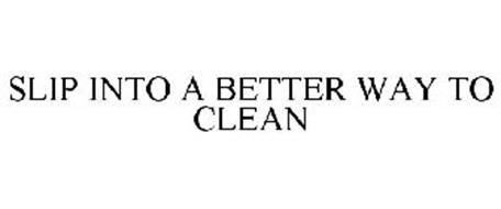 SLIP INTO A BETTER WAY TO CLEAN