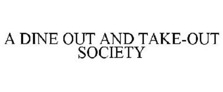 A DINE OUT AND TAKE-OUT SOCIETY