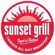SUNSET GRILL FAMOUS ALL DAY BREAKFAST FRESH IS TASTIEST