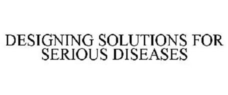 DESIGNING SOLUTIONS FOR SERIOUS DISEASES