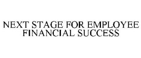 NEXT STAGE FOR EMPLOYEE FINANCIAL SUCCESS