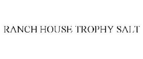RANCH HOUSE TROPHY SALT