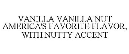 VANILLA VANILLA NUT AMERICA'S FAVORITE FLAVOR, WITH NUTTY ACCENT
