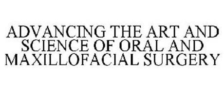 ADVANCING THE ART AND SCIENCE OF ORAL AND MAXILLOFACIAL SURGERY