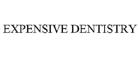 EXPENSIVE DENTISTRY