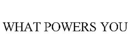 WHAT POWERS YOU