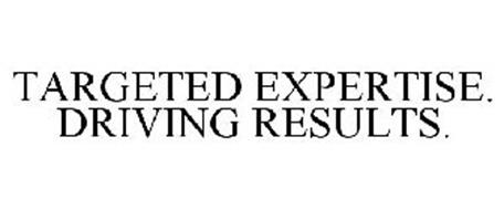 TARGETED EXPERTISE. DRIVING RESULTS.