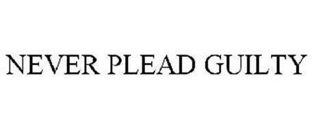 NEVER PLEAD GUILTY