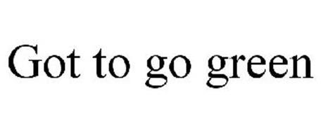 GOT TO GO GREEN