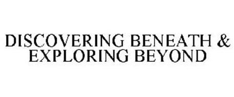 DISCOVERING BENEATH & EXPLORING BEYOND