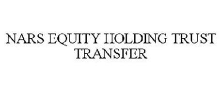 NARS EQUITY HOLDING TRUST TRANSFER