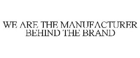 WE ARE THE MANUFACTURER BEHIND THE BRAND