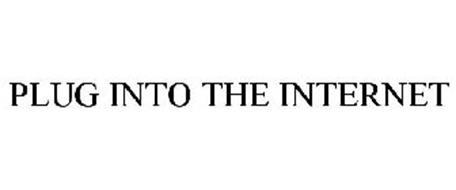 PLUG INTO THE INTERNET