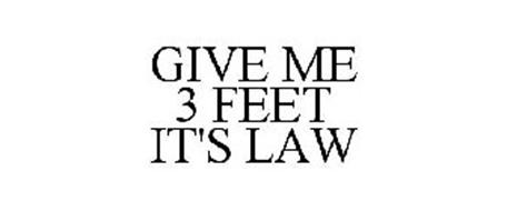 GIVE ME 3 FEET IT'S LAW