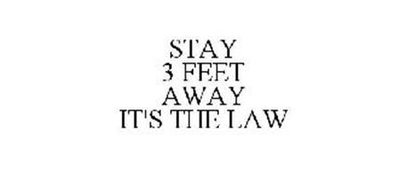 STAY 3 FEET AWAY IT'S THE LAW