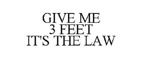 GIVE ME 3 FEET IT'S THE LAW
