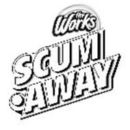 THE WORKS SCUM-AWAY