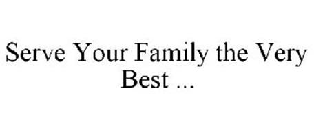 SERVE YOUR FAMILY THE VERY BEST ...
