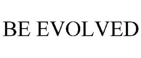 BE EVOLVED