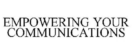 EMPOWERING YOUR COMMUNICATIONS