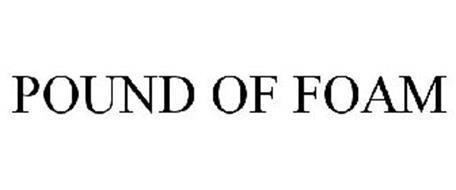 POUND OF FOAM