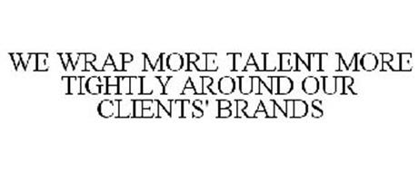 WE WRAP MORE TALENT MORE TIGHTLY AROUND OUR CLIENTS' BRANDS