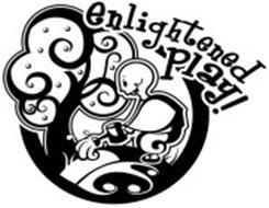 ENLIGHTENED PLAY!