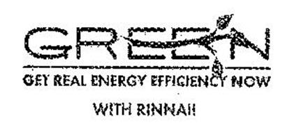 GREEN GET REAL ENERGY EFFICIENCY NOW WITH RINNAI!