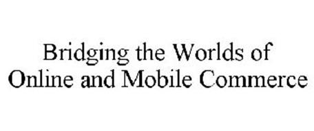 BRIDGING THE WORLDS OF ONLINE AND MOBILE COMMERCE