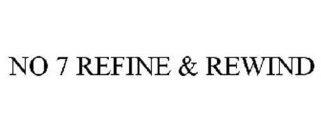 NO 7 REFINE & REWIND