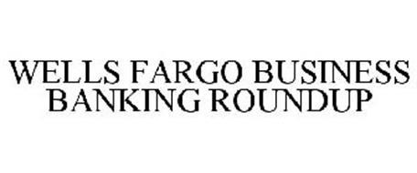 WELLS FARGO BUSINESS BANKING ROUNDUP