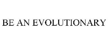 BE AN EVOLUTIONARY