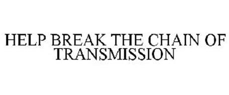 HELP BREAK THE CHAIN OF TRANSMISSION