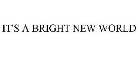 IT'S A BRIGHT NEW WORLD
