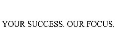 YOUR SUCCESS. OUR FOCUS.
